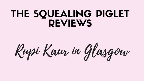 review rupi kaur glasgow the squealing piglet